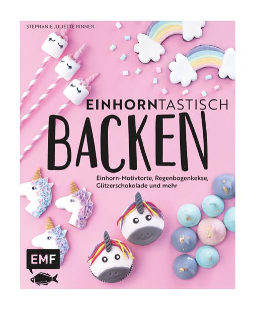 Kochbuch für Einhornfans, Einhorntorte, Einhornkekse, Einhorn Cupcakes, Einhornkuchen